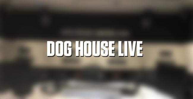 Dog House Live